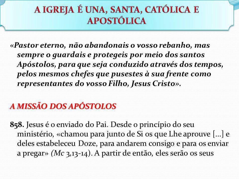 «Pastor eterno, não abandonais o vosso rebanho, mas sempre o guardais e protegeis por meio dos santos Apóstolos, para que seja conduzido através dos t