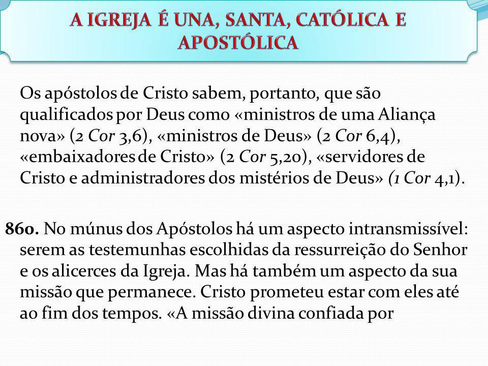 Os apóstolos de Cristo sabem, portanto, que são qualificados por Deus como «ministros de uma Aliança nova» (2 Cor 3,6), «ministros de Deus» (2 Cor 6,4