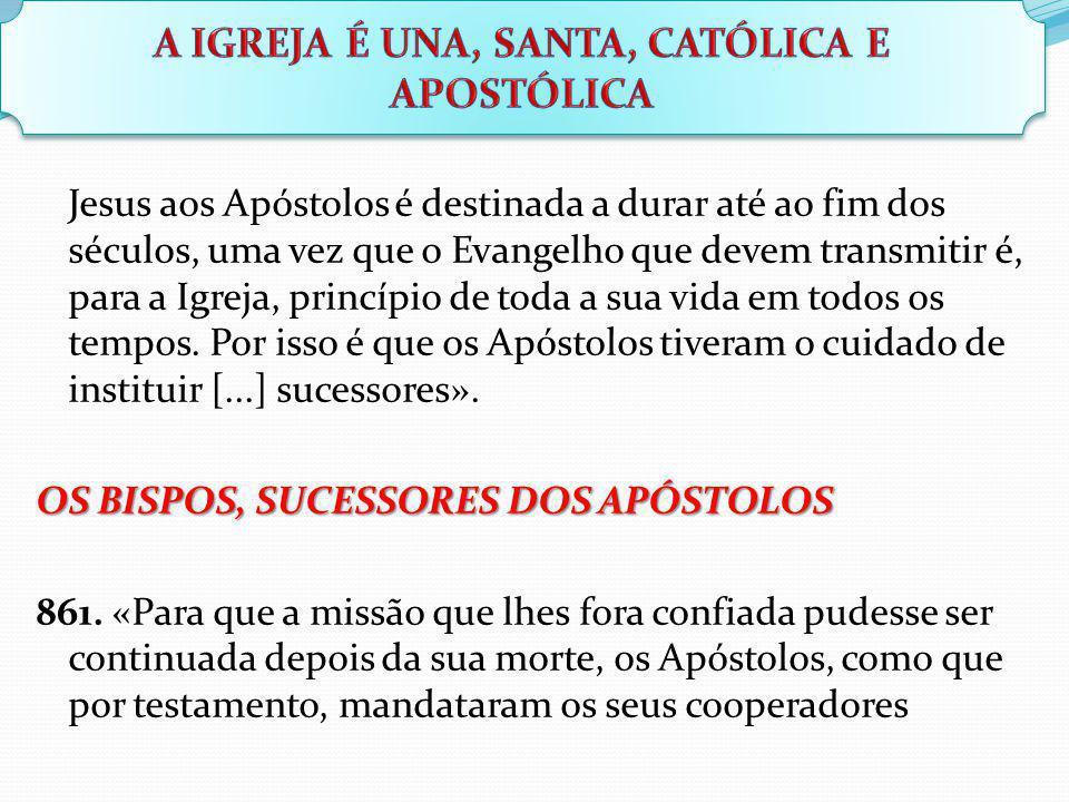 Jesus aos Apóstolos é destinada a durar até ao fim dos séculos, uma vez que o Evangelho que devem transmitir é, para a Igreja, princípio de toda a sua