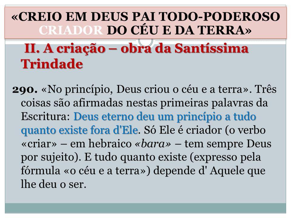 II.A criação – obra da Santíssima Trindade II.