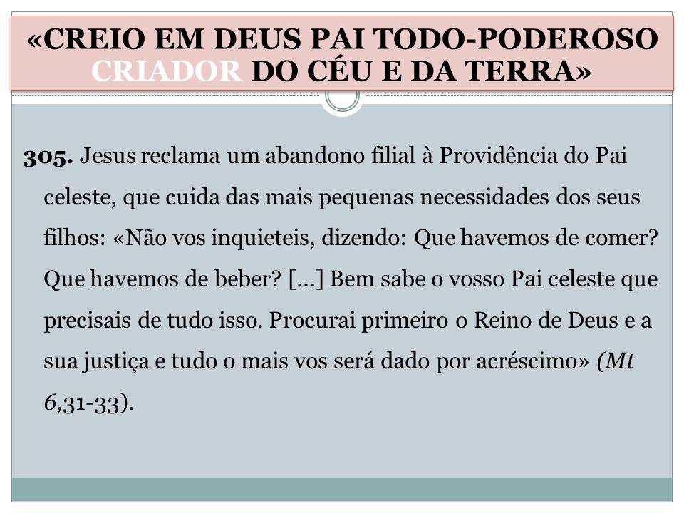 305. Jesus reclama um abandono filial à Providência do Pai celeste, que cuida das mais pequenas necessidades dos seus filhos: «Não vos inquieteis, diz