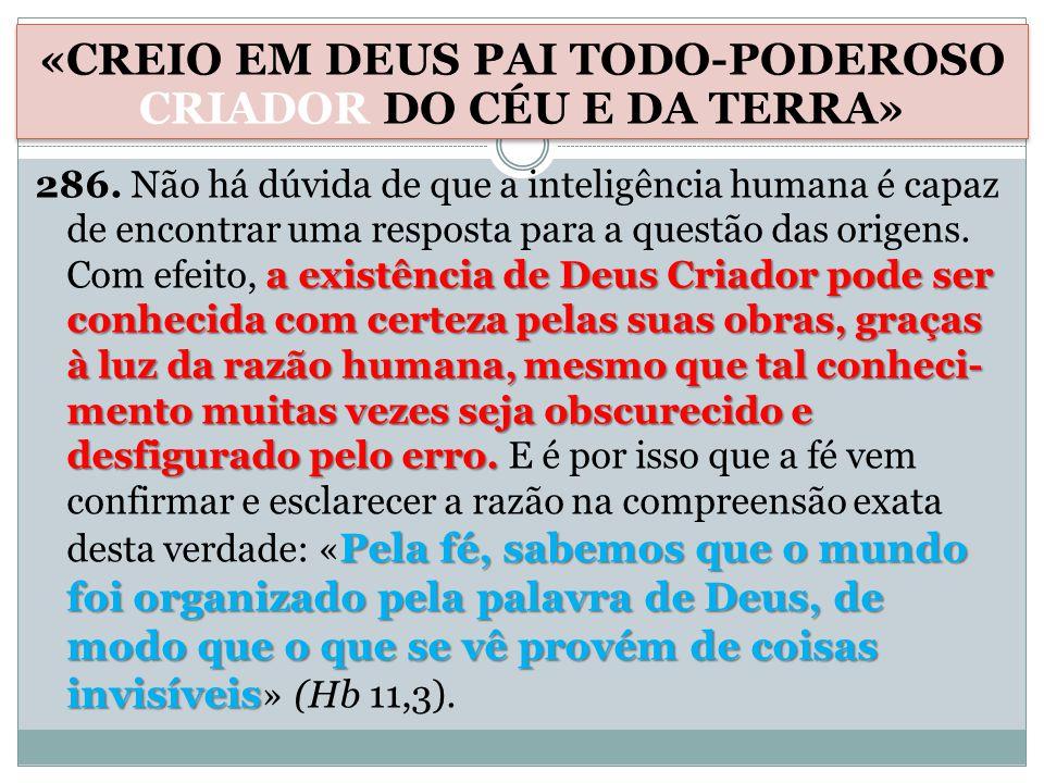 a existência de Deus Criador pode ser conhecida com certeza pelas suas obras, graças à luz da razão humana, mesmo que tal conheci- mento muitas vezes seja obscurecido e desfigurado pelo erro.