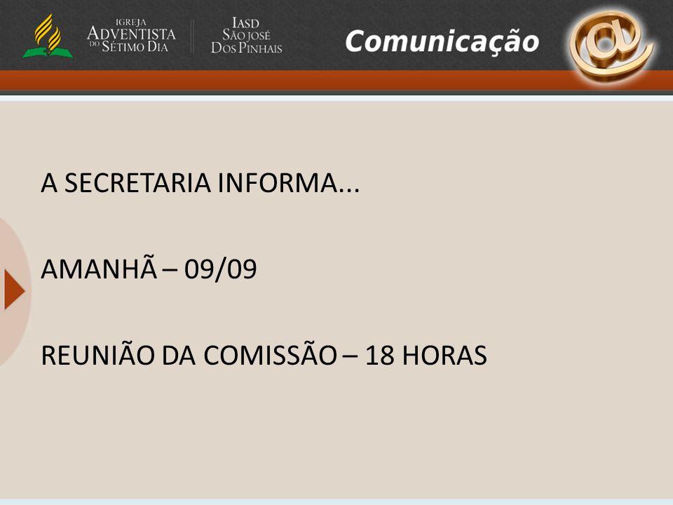 A SECRETARIA INFORMA... AMANHÃ – 09/09 REUNIÃO DA COMISSÃO – 18 HORAS
