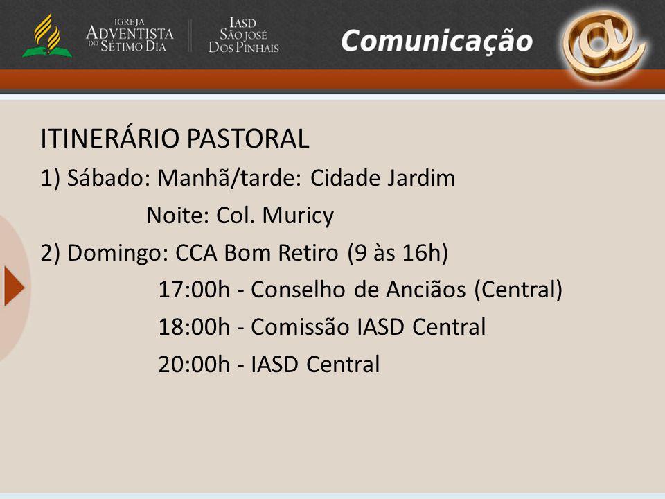 ITINERÁRIO PASTORAL 1) Sábado: Manhã/tarde: Cidade Jardim Noite: Col. Muricy 2) Domingo: CCA Bom Retiro (9 às 16h) 17:00h - Conselho de Anciãos (Centr