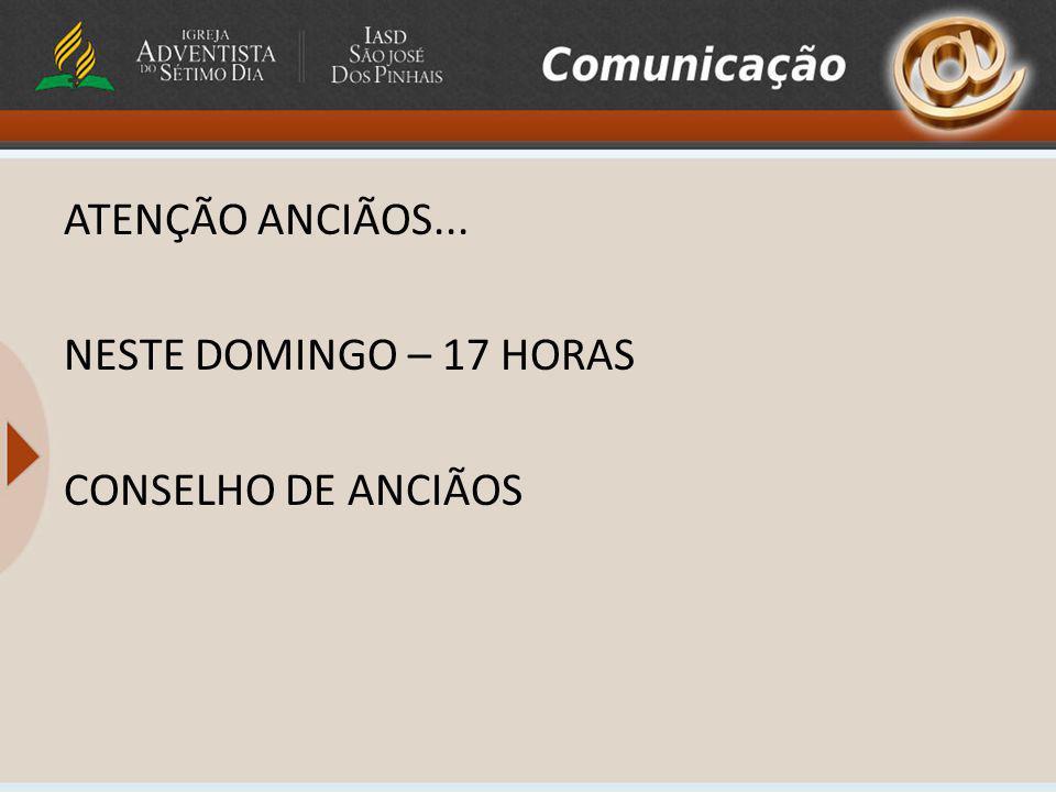 ATENÇÃO ANCIÃOS... NESTE DOMINGO – 17 HORAS CONSELHO DE ANCIÃOS