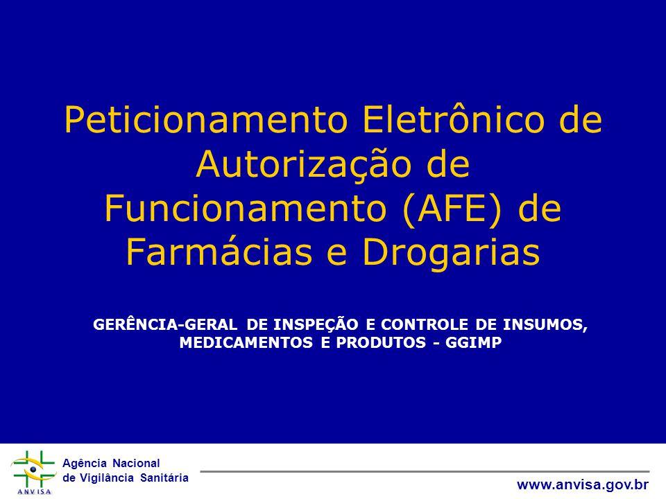 Agência Nacional de Vigilância Sanitária www.anvisa.gov.br Peticionamento Eletrônico de Autorização de Funcionamento (AFE) de Farmácias e Drogarias GE