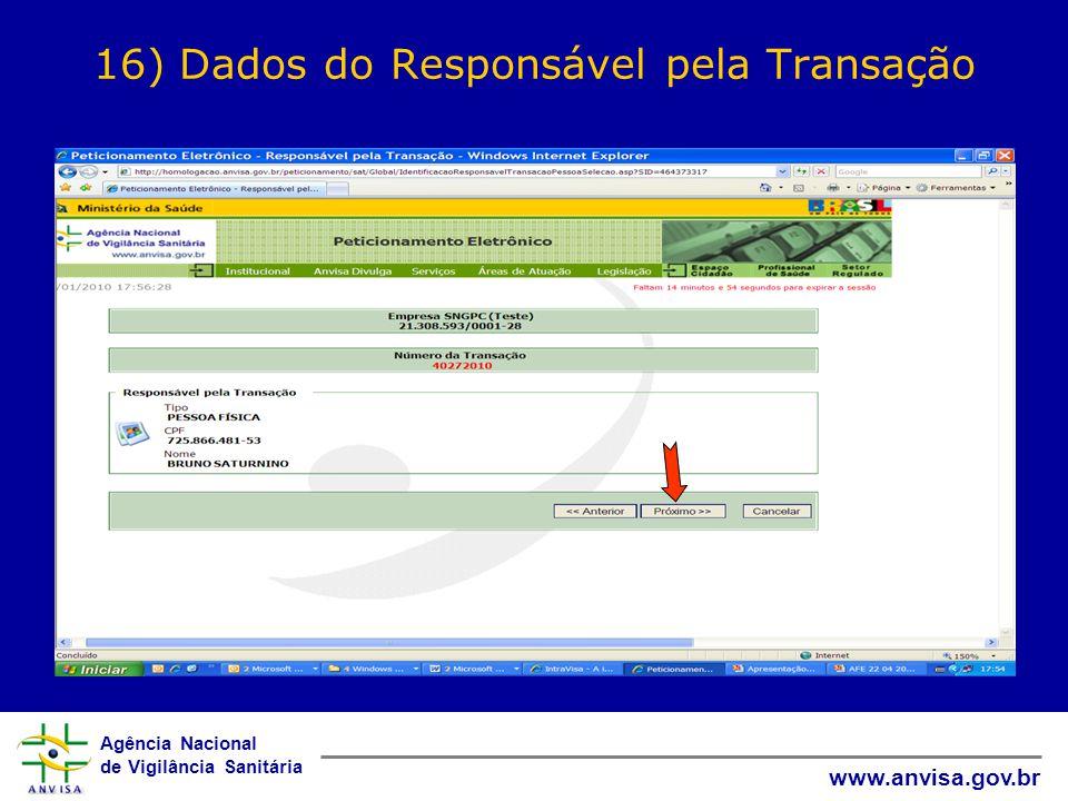 Agência Nacional de Vigilância Sanitária www.anvisa.gov.br 16) Dados do Responsável pela Transação