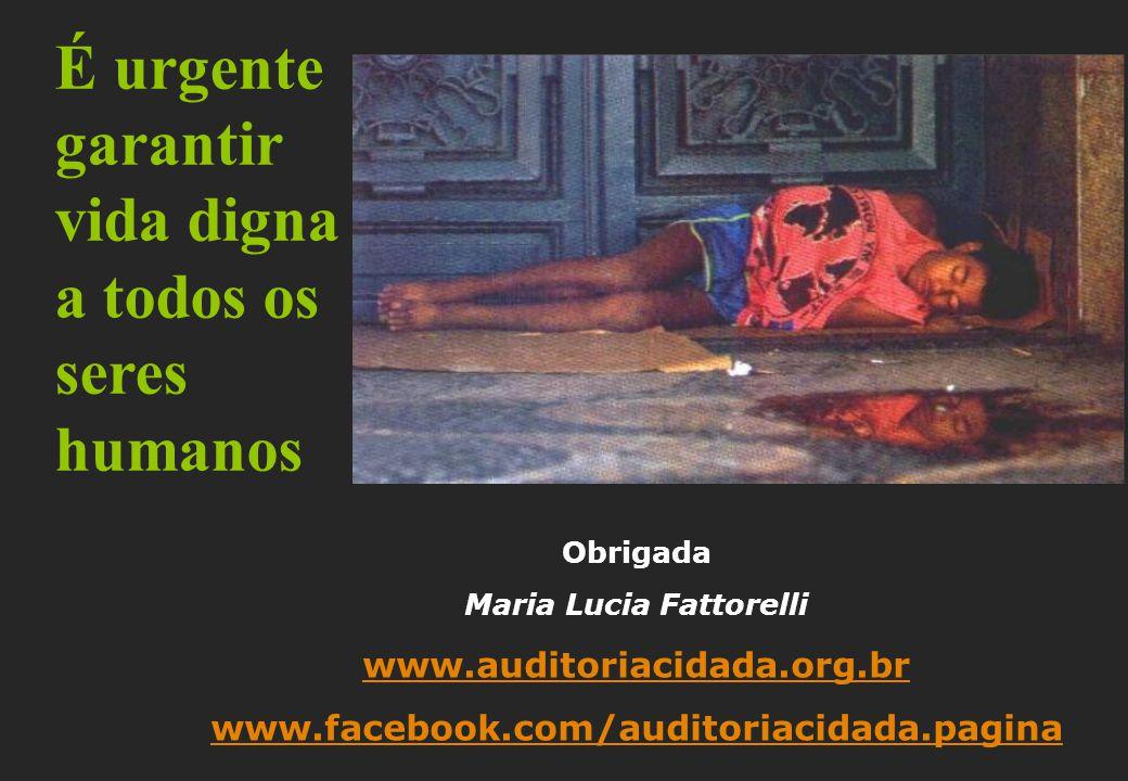 É urgente garantir vida digna a todos os seres humanos Obrigada Maria Lucia Fattorelli www.auditoriacidada.org.br www.facebook.com/auditoriacidada.pagina