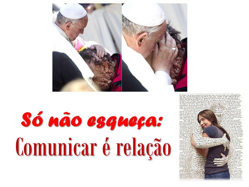 Só não esqueça: Comunicar é relação Comunicar é relação