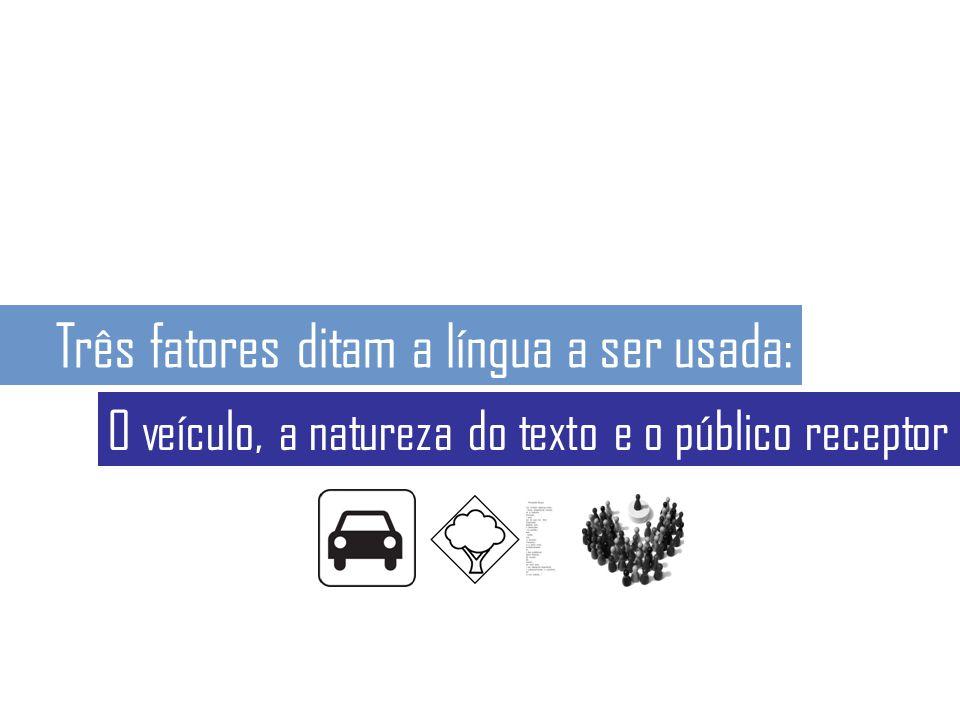 Três fatores ditam a língua a ser usada: O veículo, a natureza do texto e o público receptor