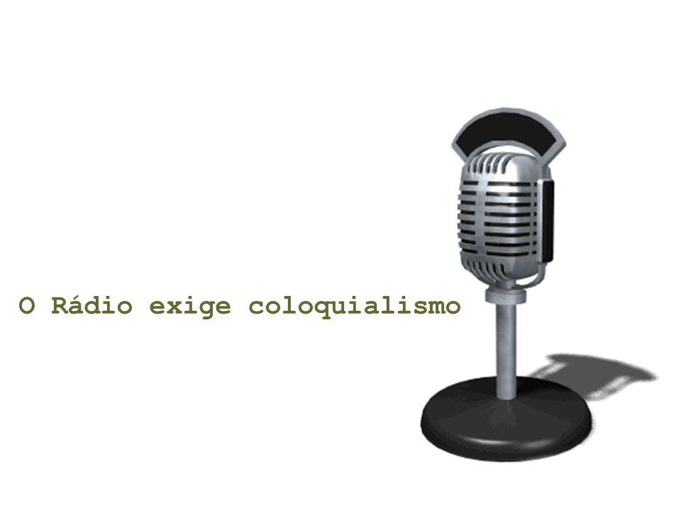 O Rádio exige coloquialismo
