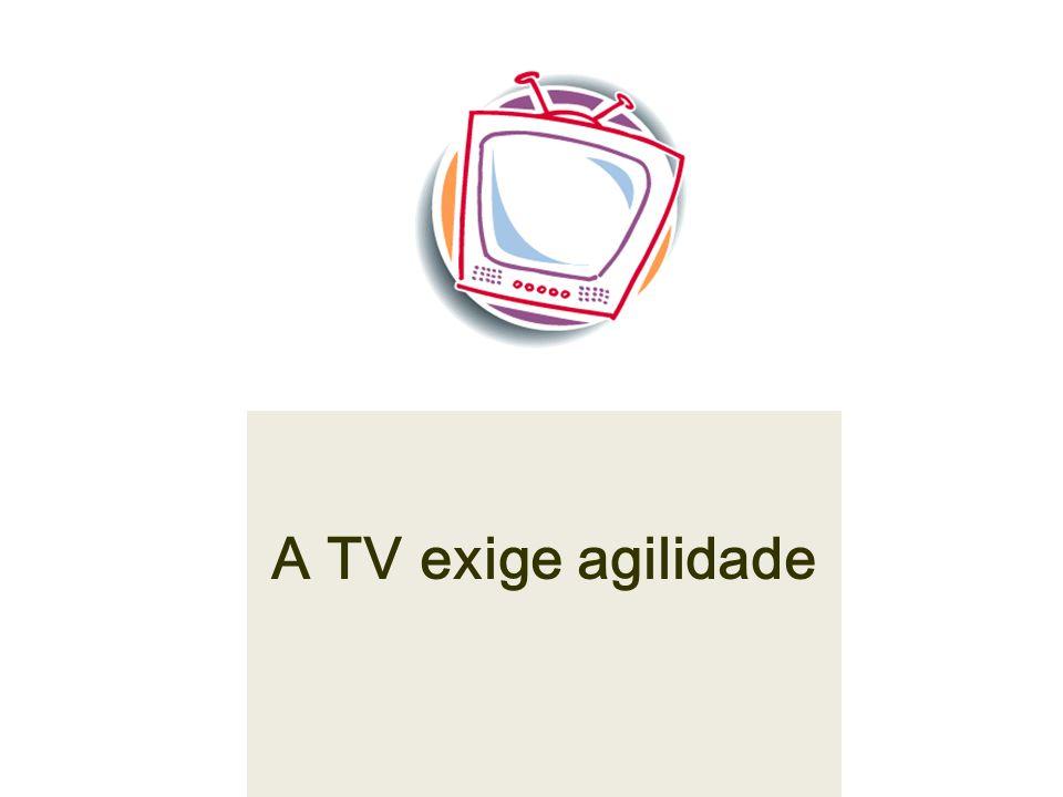 A TV exige agilidade