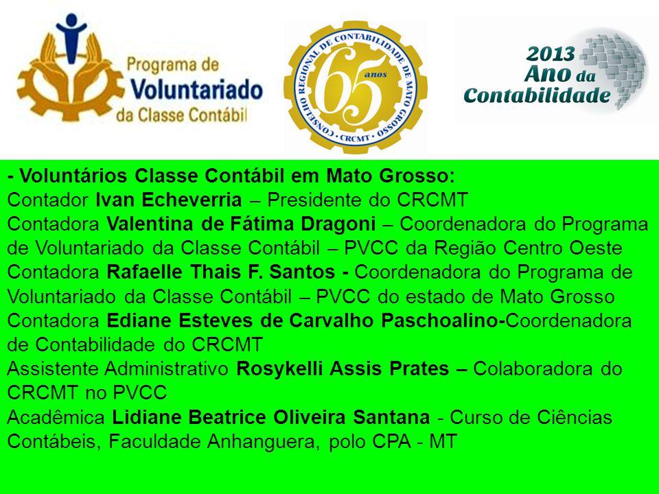 - Voluntários Classe Contábil em Mato Grosso: Contador Ivan Echeverria – Presidente do CRCMT Contadora Valentina de Fátima Dragoni – Coordenadora do P