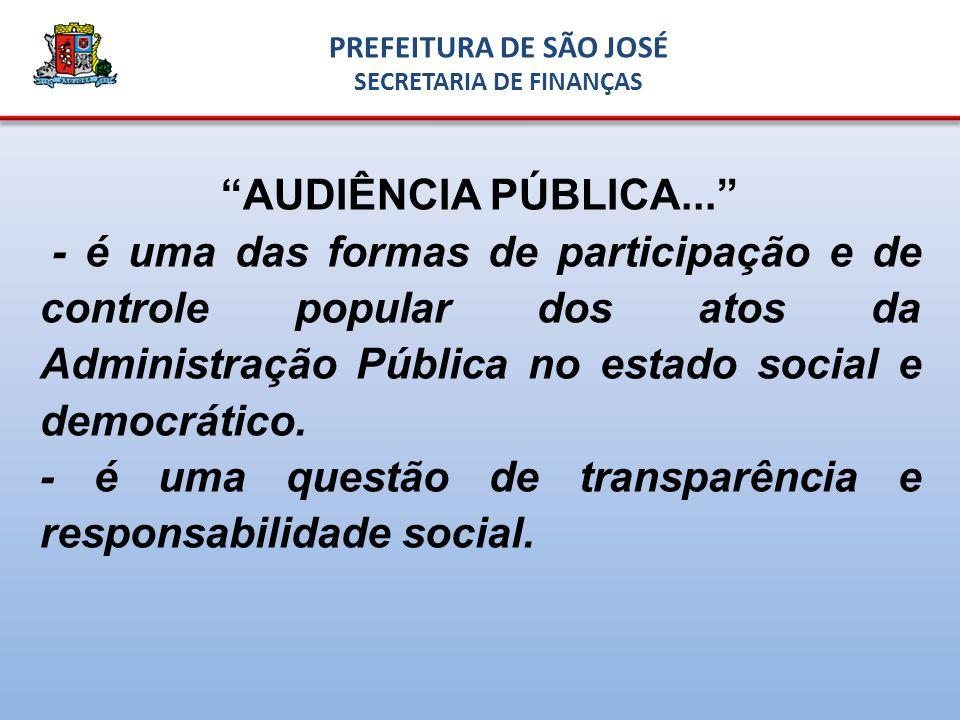 AUDIÊNCIA PÚBLICA... - é uma das formas de participação e de controle popular dos atos da Administração Pública no estado social e democrático.