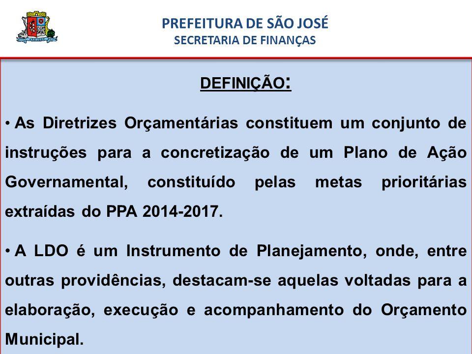 DEFINIÇÃO : As Diretrizes Orçamentárias constituem um conjunto de instruções para a concretização de um Plano de Ação Governamental, constituído pelas metas prioritárias extraídas do PPA 2014-2017.
