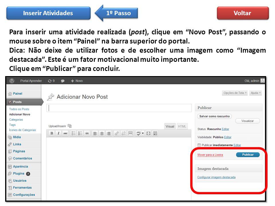 """Para inserir uma atividade realizada (post), clique em """"Novo Post"""", passando o mouse sobre o item """"Painel"""" na barra superior do portal. Dica: Não deix"""