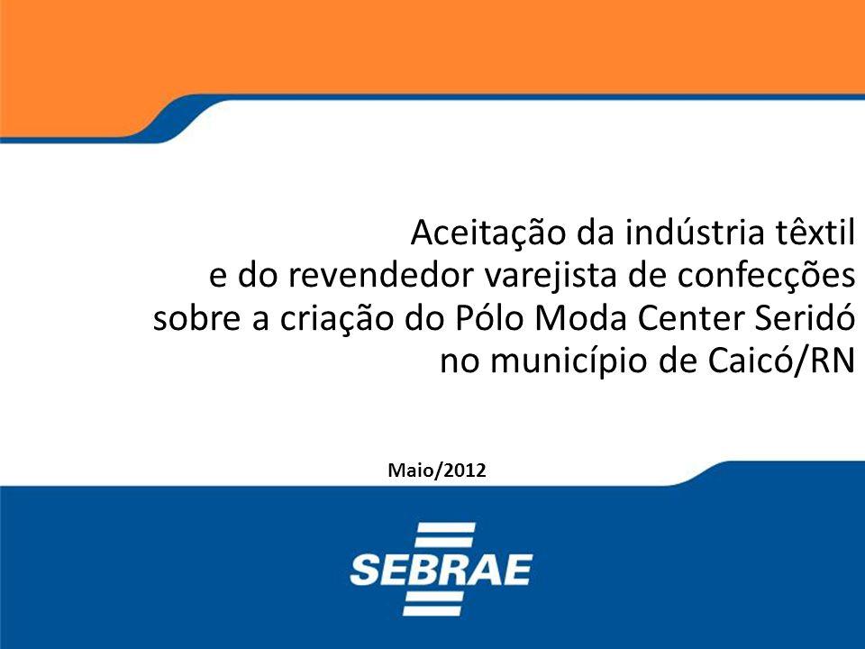 Aceitação da indústria têxtil e do revendedor varejista de confecções sobre a criação do Pólo Moda Center Seridó no município de Caicó/RN Maio/2012