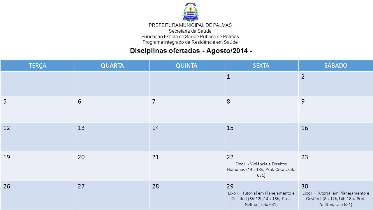 Disciplinas ofertadas - Agosto/2014 - TERÇAQUARTAQUINTASEXTASÁBADO 12 56789 1213141516 19202122 Eixo II - Violência e Direitos Humanos (14h-18h, Prof.