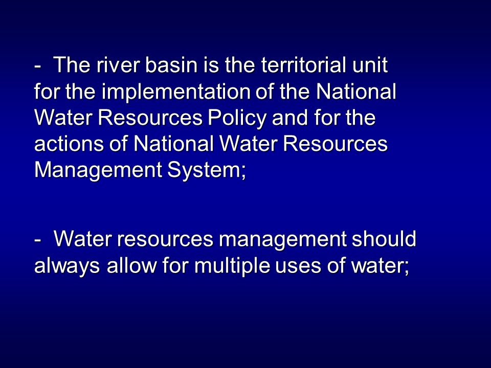 - The river basin is the territorial unit for the implementation of the National Water Resources Policy and for the actions of National Water Resource