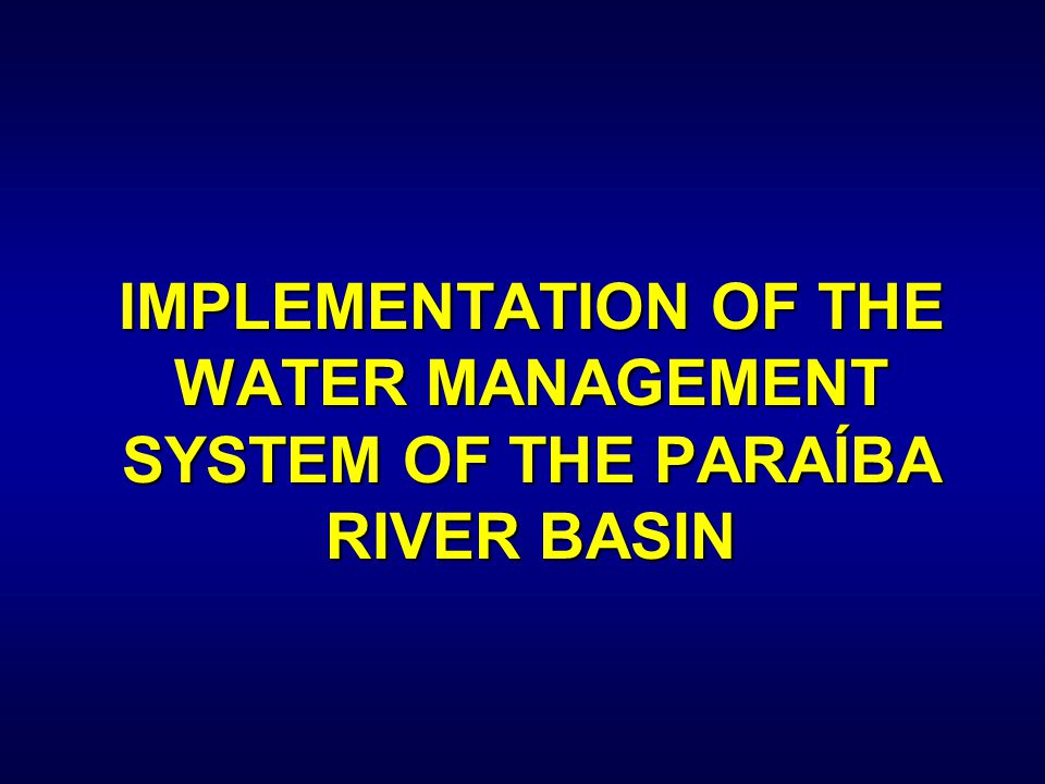 IMPLEMENTATION OF THE WATER MANAGEMENT SYSTEM OF THE PARAÍBA RIVER BASIN