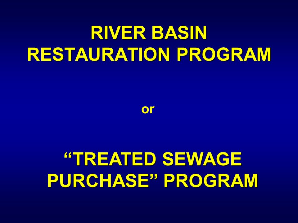 "RIVER BASIN RESTAURATION PROGRAM or ""TREATED SEWAGE PURCHASE"" PROGRAM"