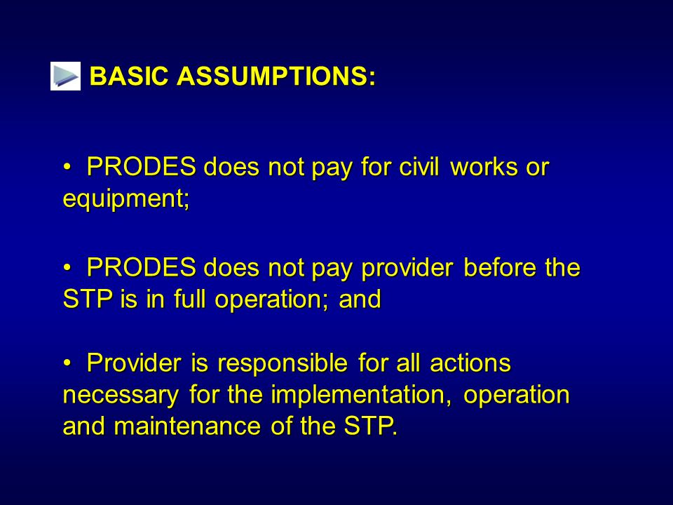 BASIC ASSUMPTIONS: PRODES does not pay for civil works or equipment; PRODES does not pay for civil works or equipment; Provider is responsible for all