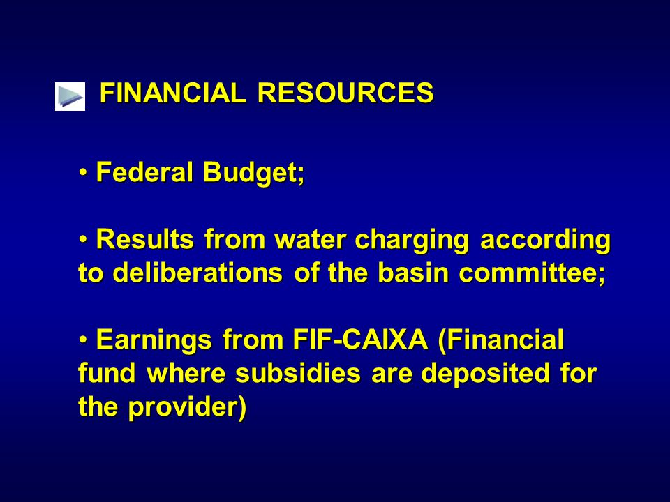 FINANCIAL RESOURCES Federal Budget; Federal Budget; Results from water charging according to deliberations of the basin committee; Results from water