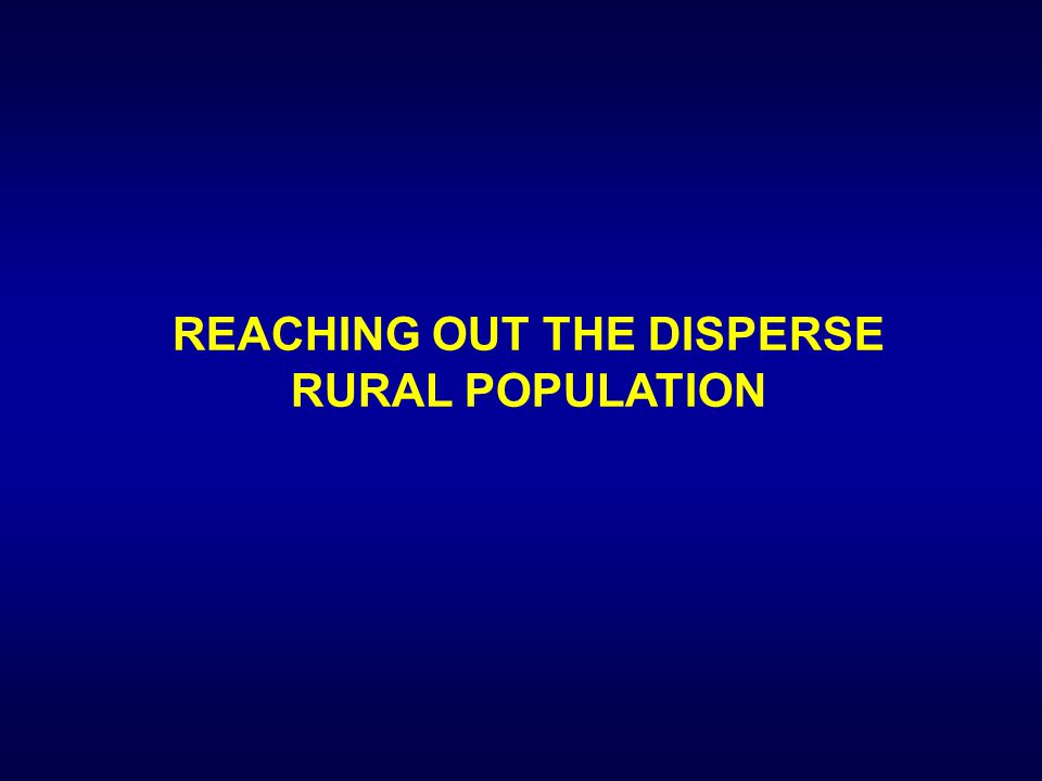 REACHING OUT THE DISPERSE RURAL POPULATION