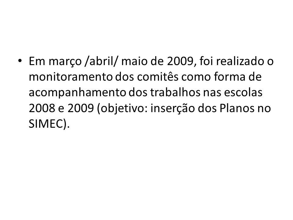 Em março /abril/ maio de 2009, foi realizado o monitoramento dos comitês como forma de acompanhamento dos trabalhos nas escolas 2008 e 2009 (objetivo:
