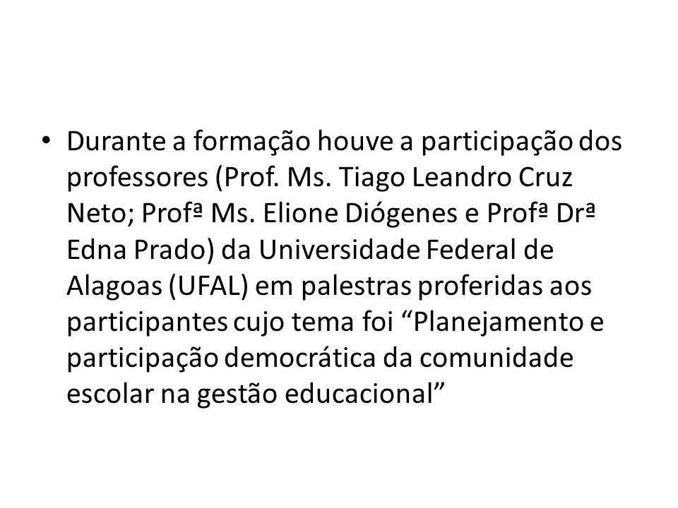 Durante a formação houve a participação dos professores (Prof. Ms. Tiago Leandro Cruz Neto; Profª Ms. Elione Diógenes e Profª Drª Edna Prado) da Unive