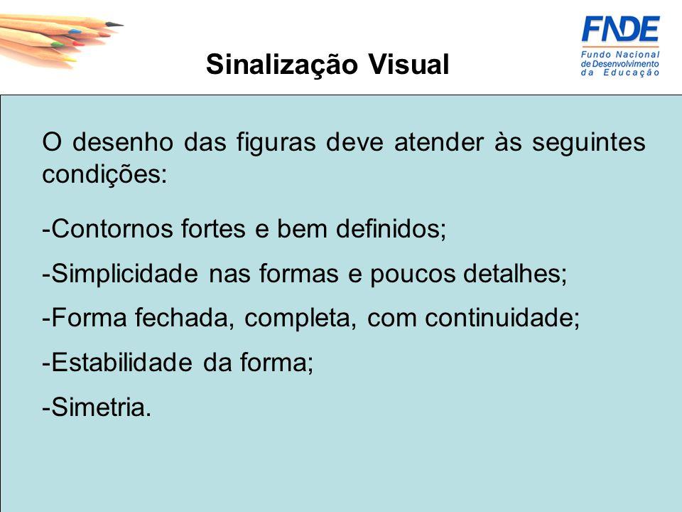 Sinalização Visual O desenho das figuras deve atender às seguintes condições: -Contornos fortes e bem definidos; -Simplicidade nas formas e poucos det