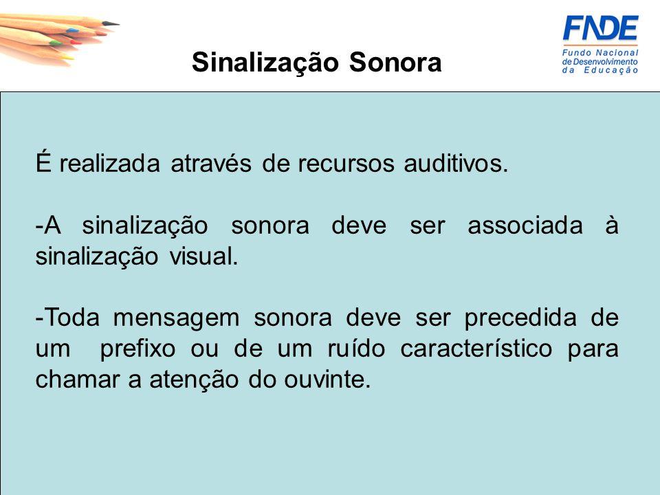 Sinalização Sonora É realizada através de recursos auditivos. -A sinalização sonora deve ser associada à sinalização visual. -Toda mensagem sonora dev