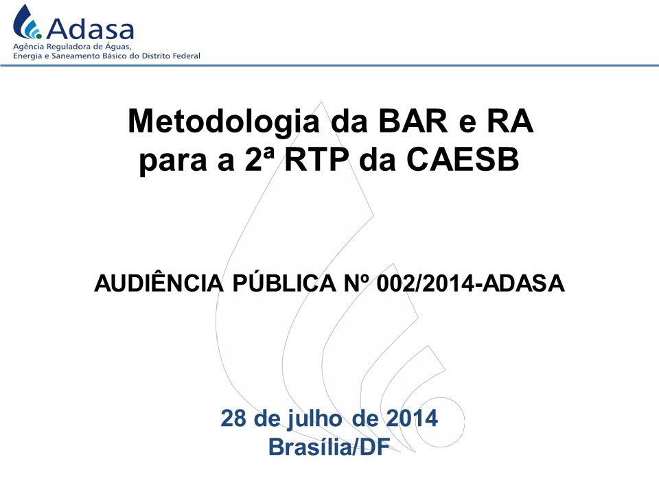 Metodologia da BAR e RA para a 2ª RTP da CAESB 28 de julho de 2014 Brasília/DF AUDIÊNCIA PÚBLICA Nº 002/2014-ADASA