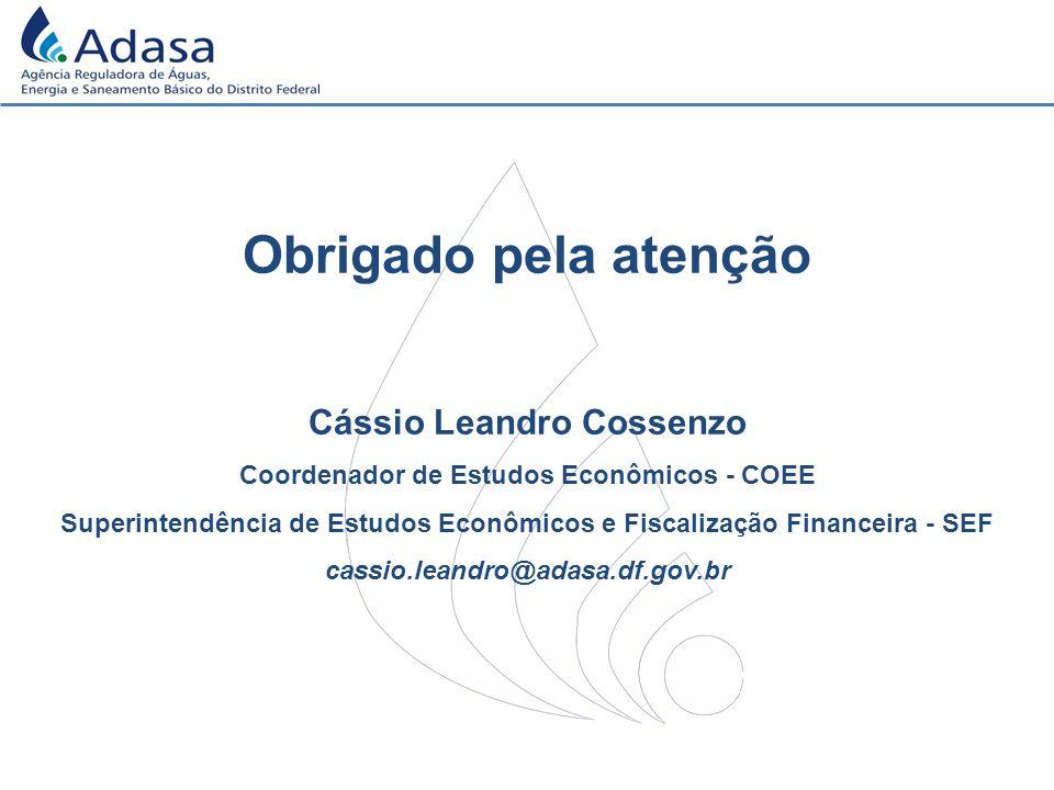 Obrigado pela atenção Cássio Leandro Cossenzo Coordenador de Estudos Econômicos - COEE Superintendência de Estudos Econômicos e Fiscalização Financeira - SEF cassio.leandro@adasa.df.gov.br