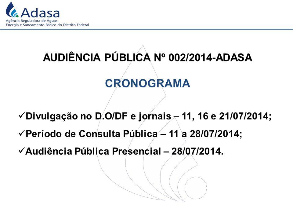 CRONOGRAMA AUDIÊNCIA PÚBLICA Nº 002/2014-ADASA Divulgação no D.O/DF e jornais – 11, 16 e 21/07/2014; Período de Consulta Pública – 11 a 28/07/2014; Audiência Pública Presencial – 28/07/2014.