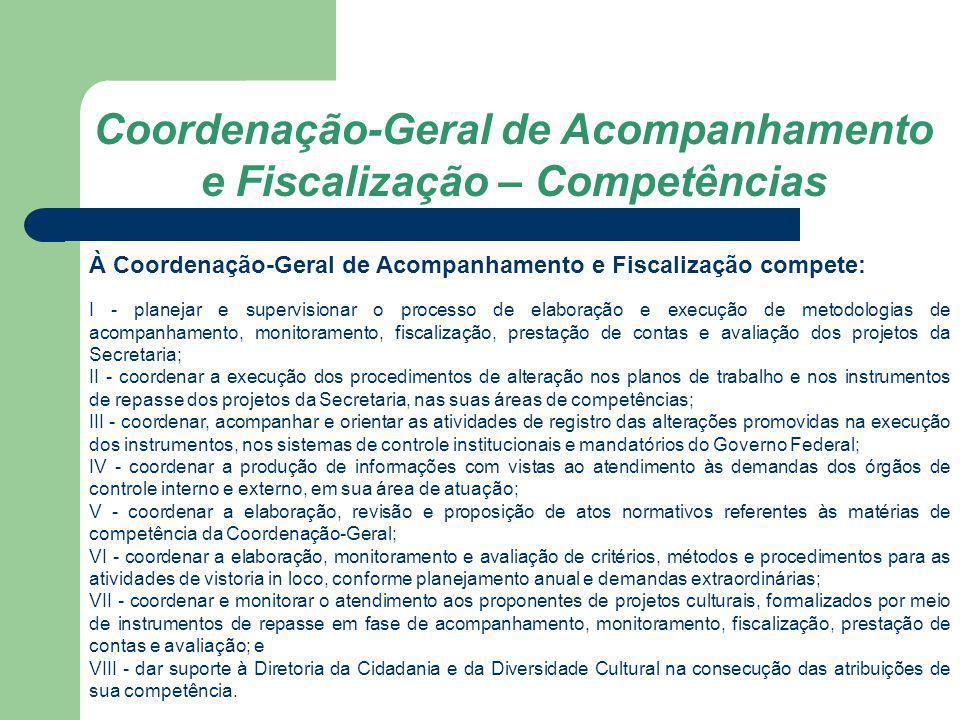 Coordenação-Geral de Acompanhamento e Fiscalização – Competências À Coordenação-Geral de Acompanhamento e Fiscalização compete: I - planejar e supervi