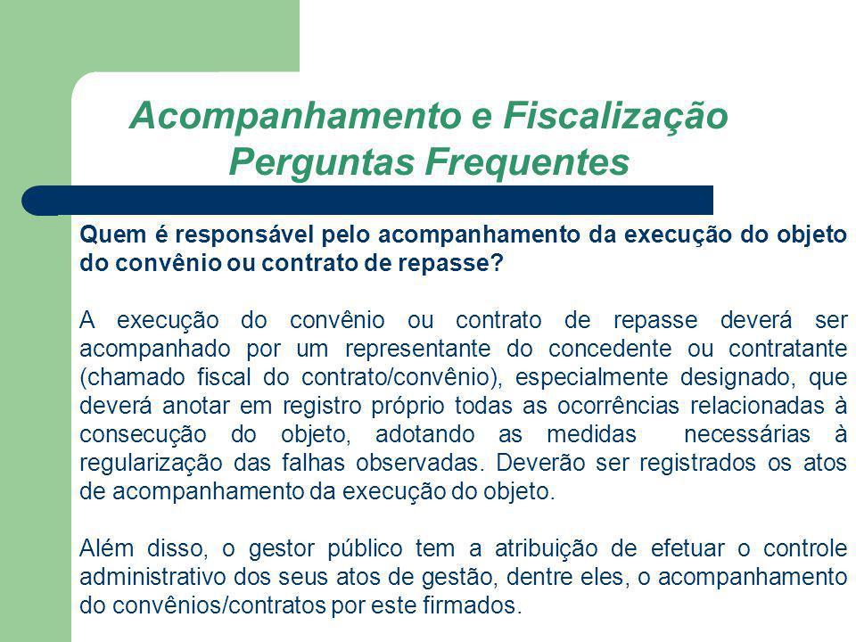Acompanhamento e Fiscalização Perguntas Frequentes Quem é responsável pelo acompanhamento da execução do objeto do convênio ou contrato de repasse? A