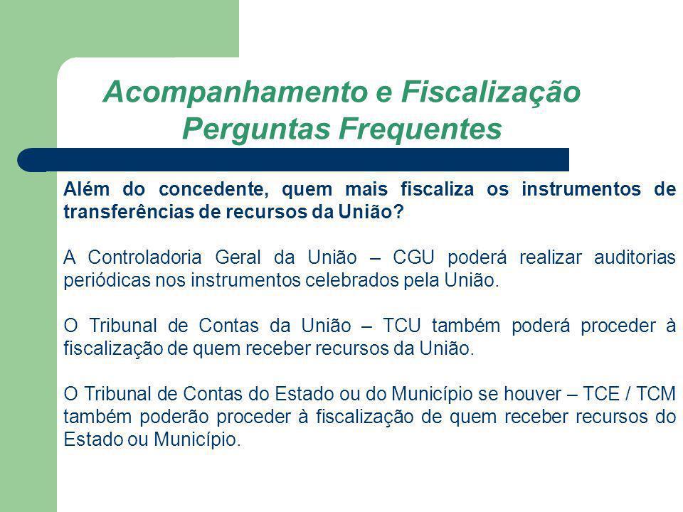 Além do concedente, quem mais fiscaliza os instrumentos de transferências de recursos da União? A Controladoria Geral da União – CGU poderá realizar a