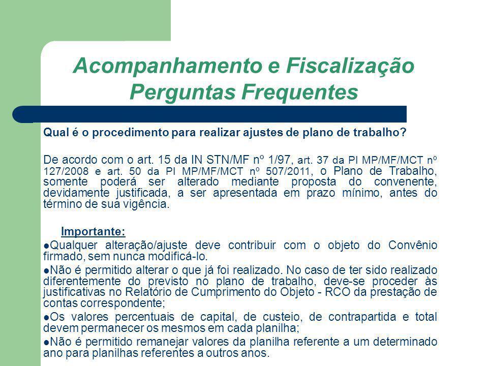 Acompanhamento e Fiscalização Perguntas Frequentes Qual é o procedimento para realizar ajustes de plano de trabalho? De acordo com o art. 15 da IN STN