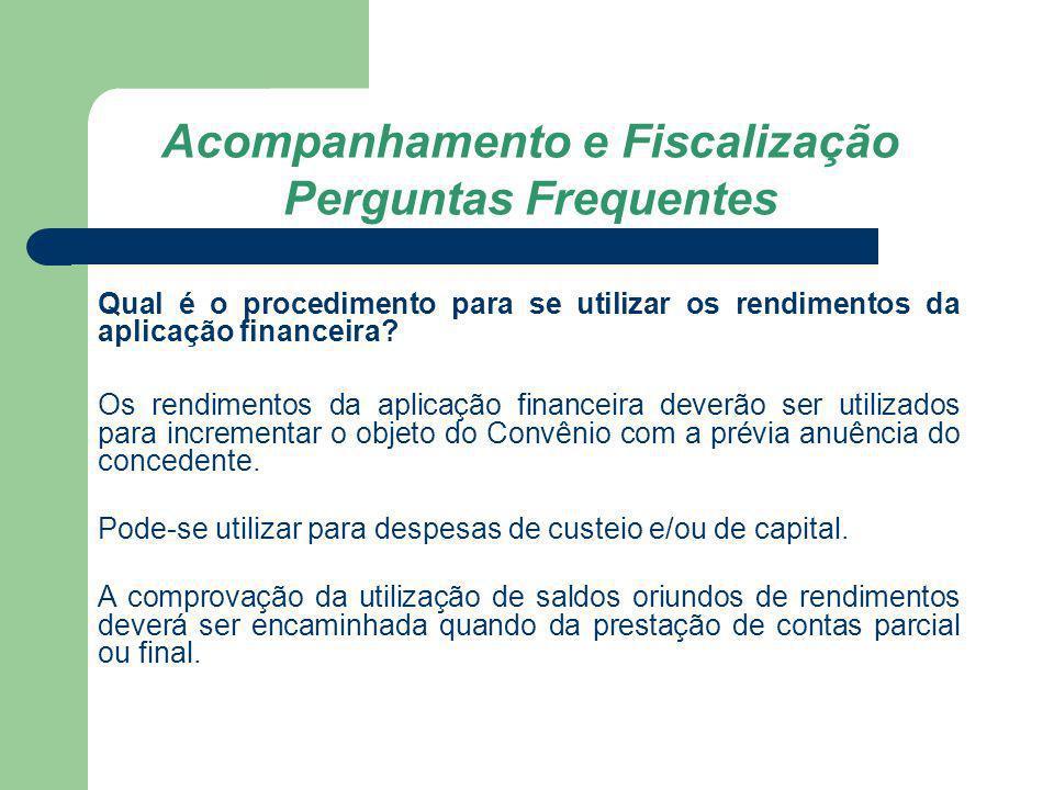 Acompanhamento e Fiscalização Perguntas Frequentes Qual é o procedimento para se utilizar os rendimentos da aplicação financeira? Os rendimentos da ap