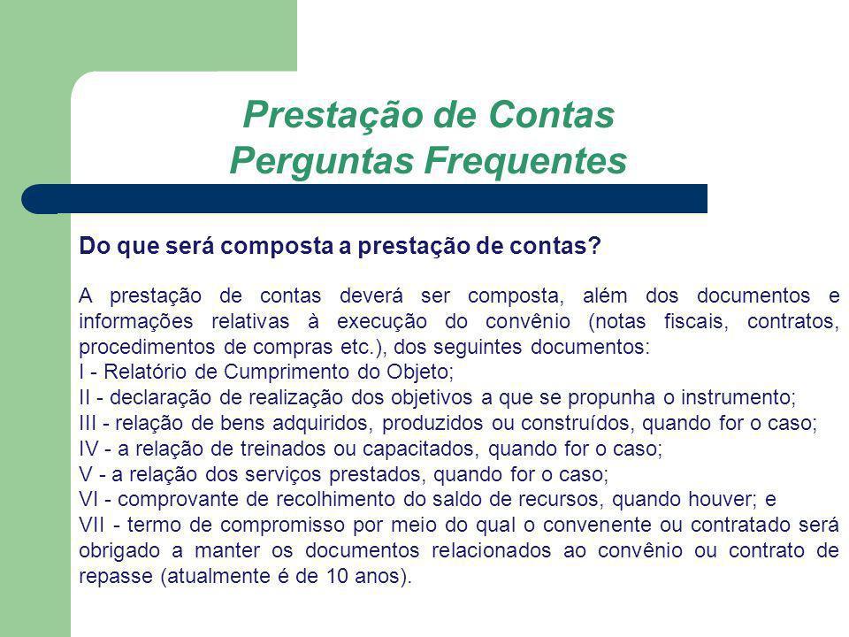 Prestação de Contas Perguntas Frequentes Do que será composta a prestação de contas? A prestação de contas deverá ser composta, além dos documentos e