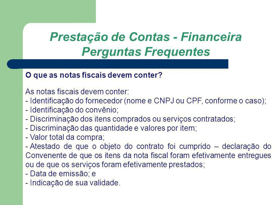 Prestação de Contas - Financeira Perguntas Frequentes O que as notas fiscais devem conter? As notas fiscais devem conter: - Identificação do fornecedo