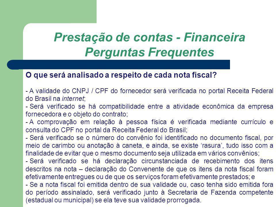 Prestação de contas - Financeira Perguntas Frequentes O que será analisado a respeito de cada nota fiscal? - A validade do CNPJ / CPF do fornecedor se