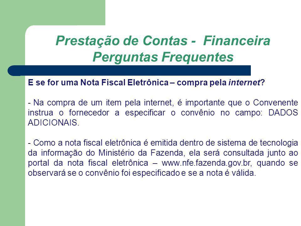 Prestação de Contas - Financeira Perguntas Frequentes E se for uma Nota Fiscal Eletrônica – compra pela internet? - Na compra de um item pela internet