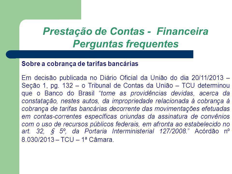 Prestação de Contas - Financeira Perguntas frequentes Sobre a cobrança de tarifas bancárias Em decisão publicada no Diário Oficial da União do dia 20/