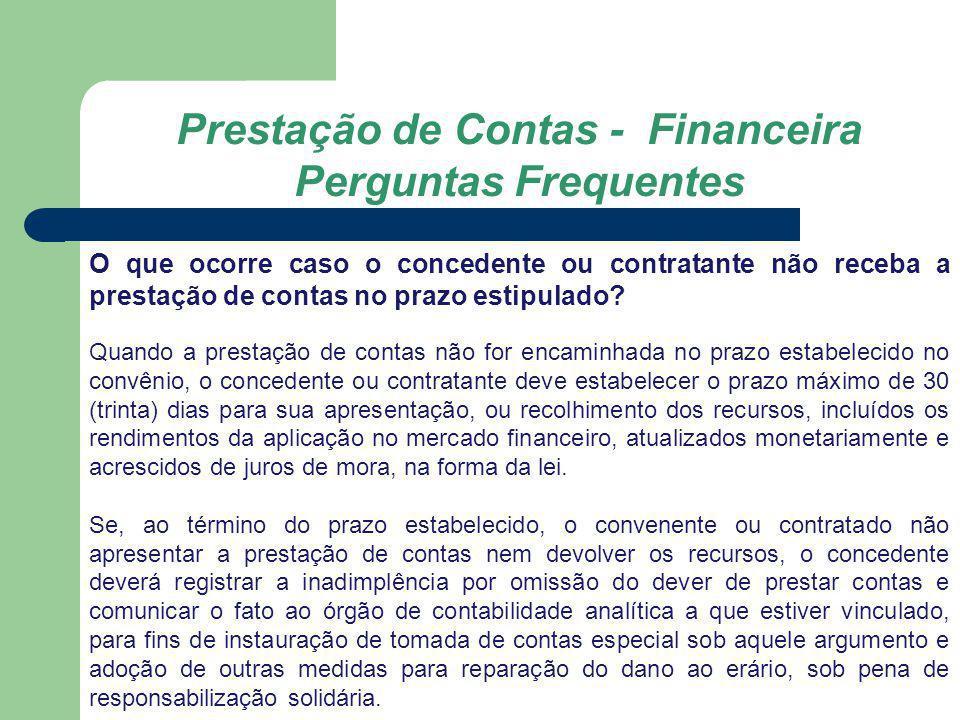 Prestação de Contas - Financeira Perguntas Frequentes O que ocorre caso o concedente ou contratante não receba a prestação de contas no prazo estipula