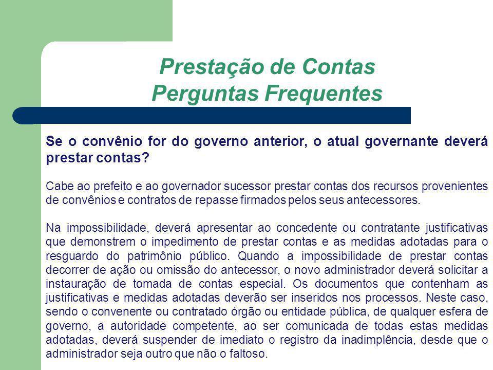 Prestação de Contas Perguntas Frequentes Os saldos financeiros remanescentes deverão ser devolvidos pelo convenente quando da prestação de contas.