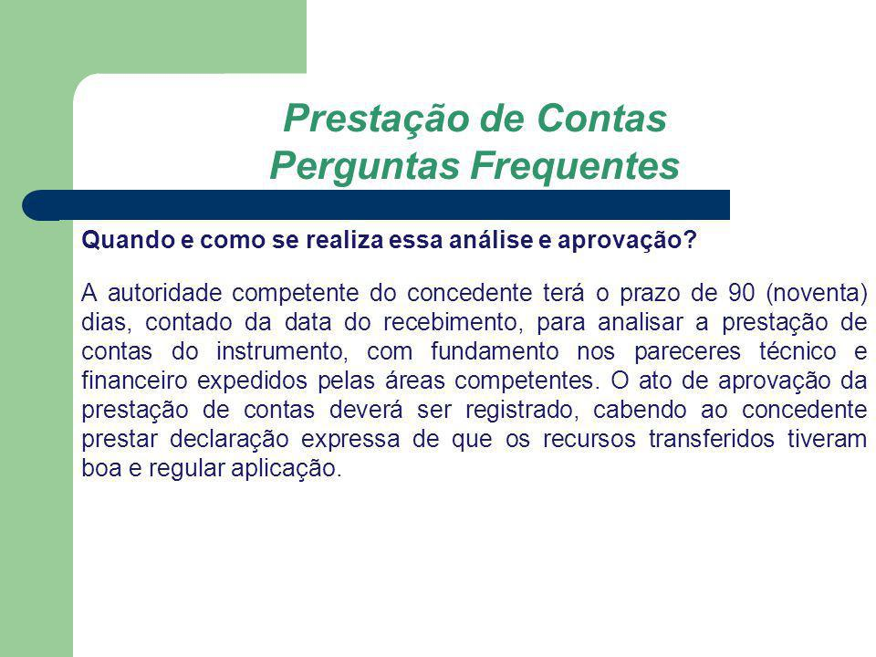 Prestação de Contas Perguntas Frequentes Quando e como se realiza essa análise e aprovação? A autoridade competente do concedente terá o prazo de 90 (
