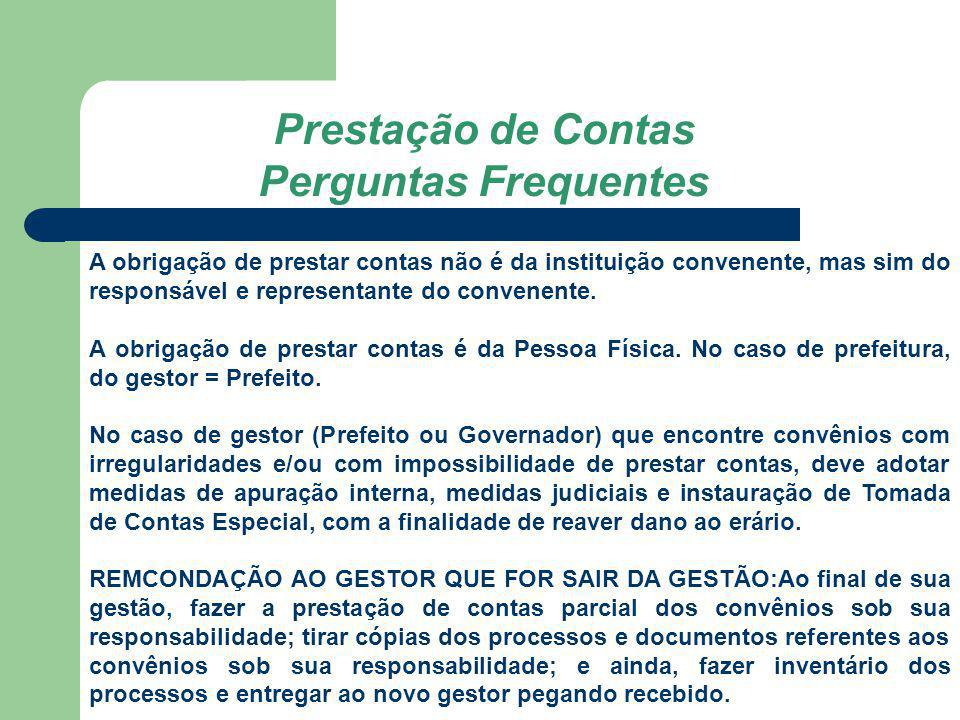 Prestação de Contas Perguntas Frequentes A obrigação de prestar contas não é da instituição convenente, mas sim do responsável e representante do conv