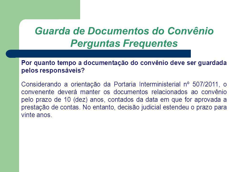 Guarda de Documentos do Convênio Perguntas Frequentes Por quanto tempo a documentação do convênio deve ser guardada pelos responsáveis? Considerando a
